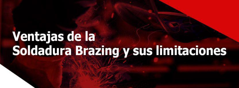 Ventajas de la Soldadura Brazing y sus limitaciones