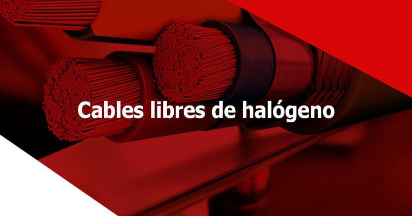 Cables libres de halógeno ¿qué son? y ¿para qué se usan?