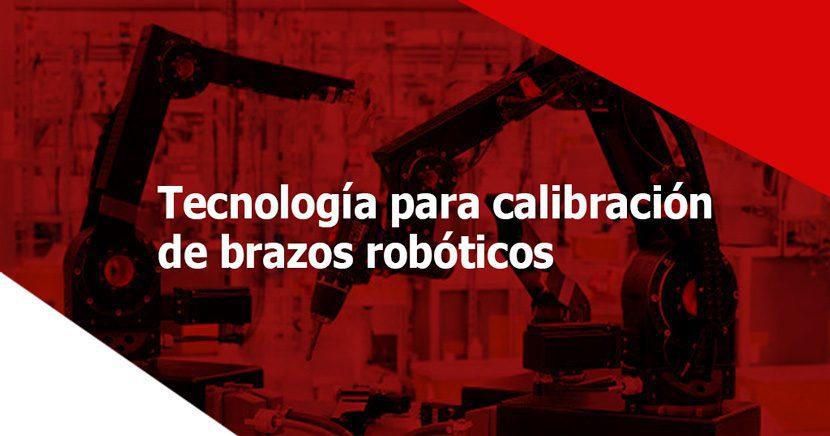 Tecnología aplicada para la calibración de robots y herramientas