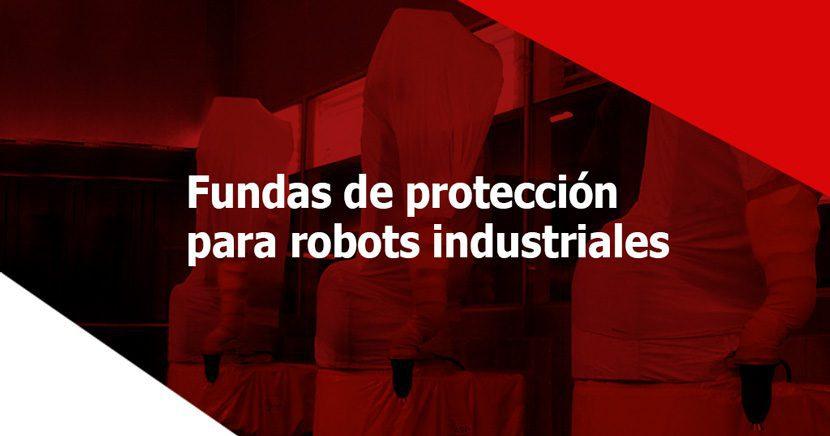 5 Características para usar fundas de protección para robots industriales
